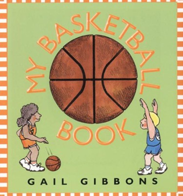 My Basketball Book   -     By: Gail Gibbons