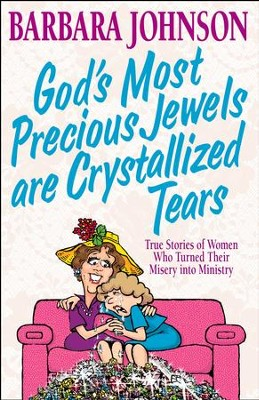 God's Most Precious Jewels are Crystallized Tears - eBook  -     By: Barbara Johnson
