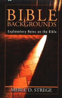 Bible Backgrounds: Explanatory Notes on the Bible  -     By: Merle D. Strege