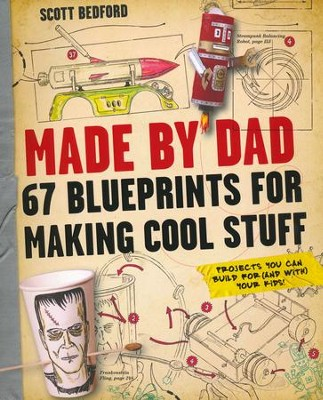 Made By Dad: 67 Blueprints For Making Cool Stuff  -     By: Scott Bedford