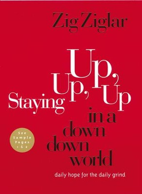 Staying Up, Up, Up in a Down, Down World: Daily Hope for the Daily Grind - eBook  -     By: Zig Ziglar