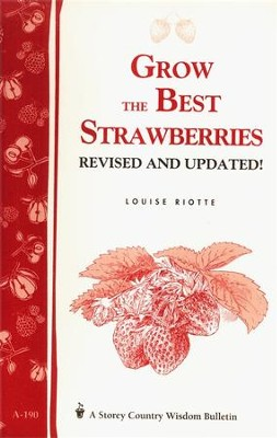 Grow the Best Strawberries (Storey's Country Wisdom Bulletin A-190)   -