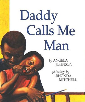 Daddy Calls Me Man   -     By: Angela Johnson