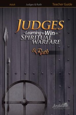 Judges & Ruth: Learning to Win in Spiritual Warfare Adult Bible Study Teacher Guide  -
