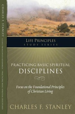 Charles Stanley Life Principles Study Guides: Practicing Basic Spiritual Disciplines - eBook  -     By: Charles F. Stanley