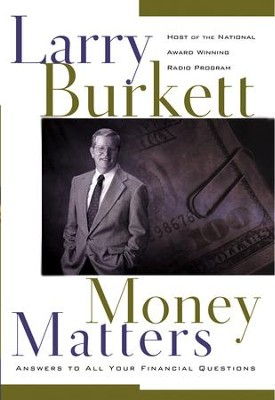 Money Matters: The Host of the World's Most Popular Financial Radio Program Answers All Your Questions - eBook  -     By: Larry Burkett