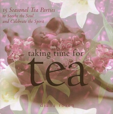Taking Time for Tea: 15 Tea Parties to Soothe the Soul and Celebrate the Spirit  -     By: Diana Rosen
