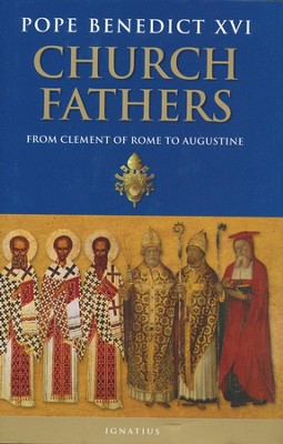 Church Fathers: From Clement of Rome to Augustine  -     By: Pope Benedict XVI