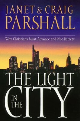 The Light in the City: Why Christians Must Advance and Not Retreat - eBook  -     By: Janet Parshall, Craig Parshall
