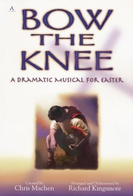 Bow the Knee: A Dramatic Musical for Easter   -