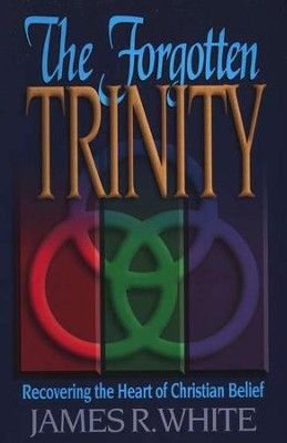 The Forgotten Trinity   -     By: James R. White