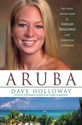 Aruba: The Tragic Untold Story of Natalee Holloway and Corruption in Paradise - eBook  -     By: Dave Holloway, R. Stephanie Good
