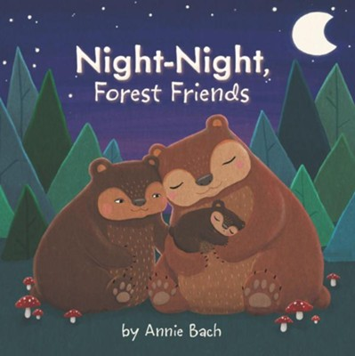 Night-Night, Forest Friends  -     By: Annie Bach     Illustrated By: Annie Bach