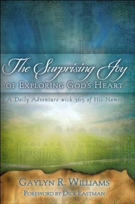 The Surprising Joy of Exploring God's Heart: A Daily Adventure with 365 of His Names  -     By: Gaylyn R. Williams