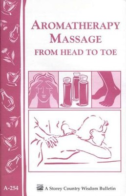Aromatheraphy Massage from Head to Toe (Storey's Country Wisdom Bulletin A-254)   -