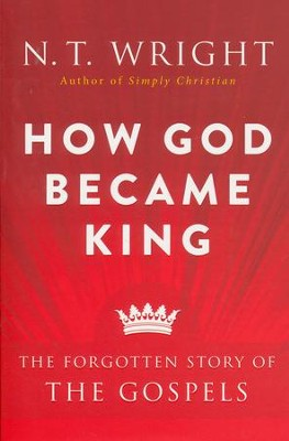 How God Became King: The Forgotten Story of the Gospels [Paperback]   -     By: N.T. Wright