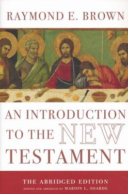 An Introduction to the New Testament: The Abridged Edition / Abridged  -     Edited By: Marion Soards     By: Raymond E. Brown