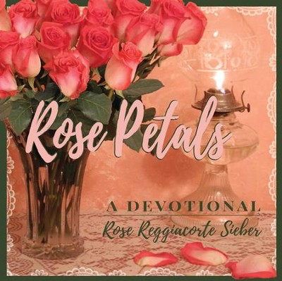 Rose Petals: A Devotional  -     By: Rose Reggiacorte Sieber, Hans Sieber