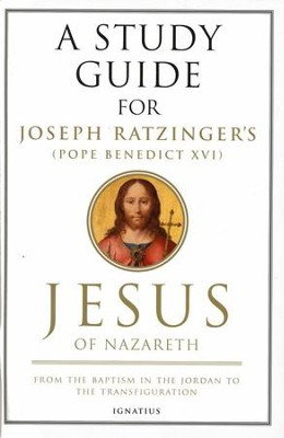 Jesus of Nazareth: From the Baptism in the Jordan to the Transfiguration, Volume I Study Guide  -     By: Joseph Ratzinger