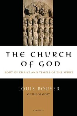 The Church of God: Body of Christ and Temple of the Holy Spirit  -     By: Louis Bouyer