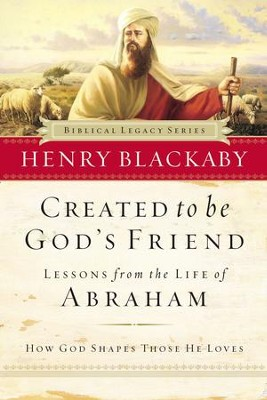 Created to Be God's Friend: How God Shapes Those He Loves - eBook  -     By: Henry T. Blackaby