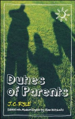 Duties of Parents - Edited into Modern English  -     Edited By: Alan Witchalls     By: J.C. Ryle