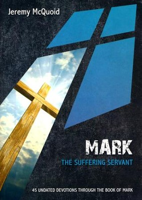 Mark: The Suffering Servant  -     By: Jeremy McQuoid