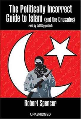 The Politically Incorrect Guide to Islam (and the Crusades) - unabridged audio book on CD  -     By: Robert Spencer