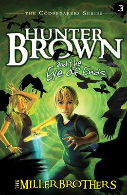 Hunter Brown and the Eye of Ends   -     By: The Miller Brothers