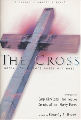 The Cross: Where God's Grace Meets Our Need   -     By: Tom Fettke, Camp Kirkland, Dennis Allen, Marty Parks
