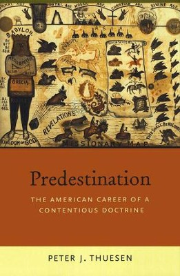 Predestination: The American Career of a Contentious Doctrine [Hardcover]   -     By: Peter Thuesen