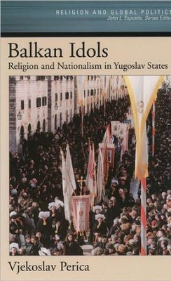 Balkan Idols: Religion and Nationalism in Yugoslav States  -     By: Vjekoslav Perica
