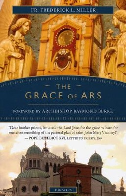 The Grace of Ars: Reflections on the Life and Spirituality of St. John Vianney  -     By: Father Frederick L. Miller