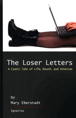 The Loser Letters: A Comic Tale of Life, Death, and Atheism  -     By: Mary Eberstadt