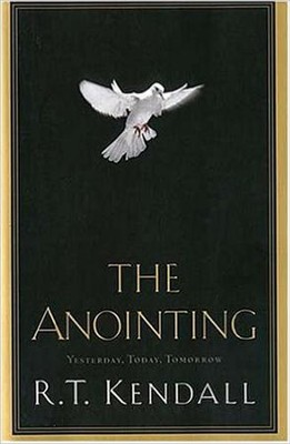 The Anointing: Yesterday, Today, and Tomorrow - eBook  -     By: R. T. Kendall