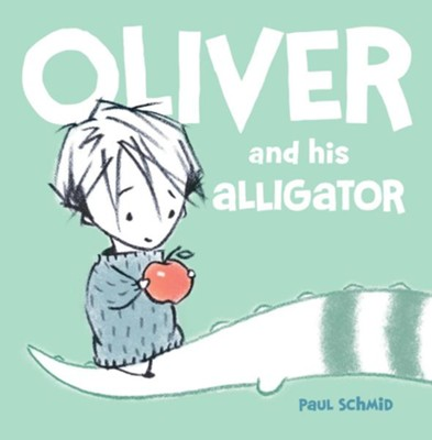 Oliver and his Alligator  -     By: Paul Schmid     Illustrated By: Paul Schmid