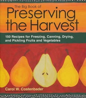 The Big Book of Preserving the Harvest   -     By: Carol W. Costenbader