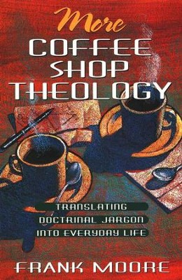 More Coffee Shop Theology   -     By: Frank Moore