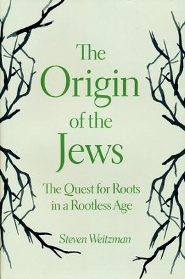 The Origin of the Jews: The Quest for Roots in a Rootless Age  -     By: Steven Weitzman