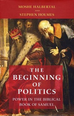 The Beginning of Politics: Power in the Biblical Book of Samuel  -     By: Moshe Halbertal