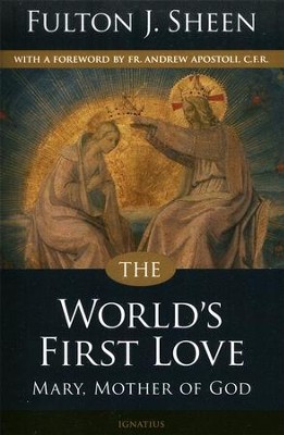 The World's First Love: Mary, Mother of God, 2nd Edition  -     By: Fulton J. Sheen