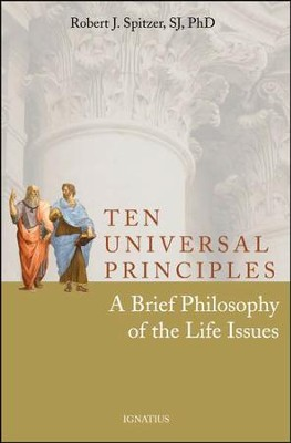 Ten Universal Principles: A Brief Philosophy of the Life Issues  -     By: Father Robert Spitzer SJ