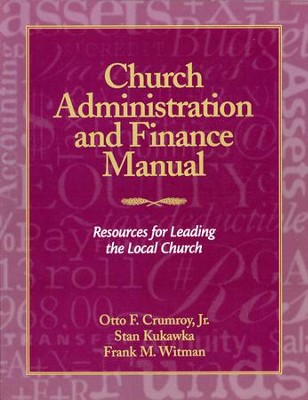 Church Administration and Finance Manual                 Resources for Leading the Local Church  -     By: O.F. Crumroy Jr., S.J. Kukawa, F.M. Wittman