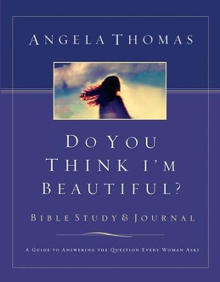 Do You Think I'm Beautiful? Bible Study and Journal: A Guide to Answering the Question Every Woman Asks - eBook  -     By: Angela Thomas