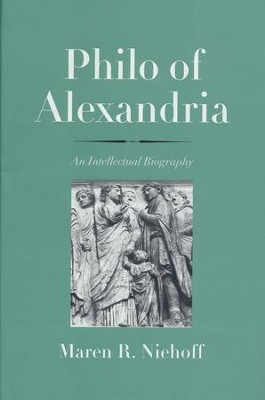 Philo of Alexandria: An Intellectual Biography  -     By: Maren R. Niehoff
