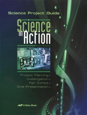 Abeka Science in Action: Science Project Guide--Grades 7 to  10  -