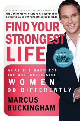 Find Your Strongest Life: What the Happiest and Most Successful Women Do Differently - eBook  -     By: Marcus Buckingham