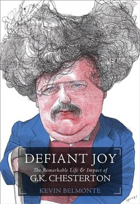 Defiant Joy: The Remarkable Life & Impact of G.K. Chesterton - eBook  -     By: Kevin Belmonte
