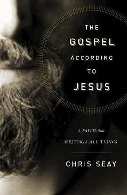 The Gospel According to Jesus: A Faith that Restores All Things - eBook  -     By: Chris Seay
