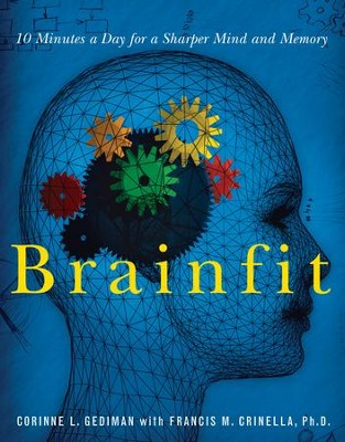 Brainfit: 10 Minutes a Day for a Sharper Mind and Memory - eBook  -     By: Corinne Lille Gediman, Francis Michael Crinella Ph.D.